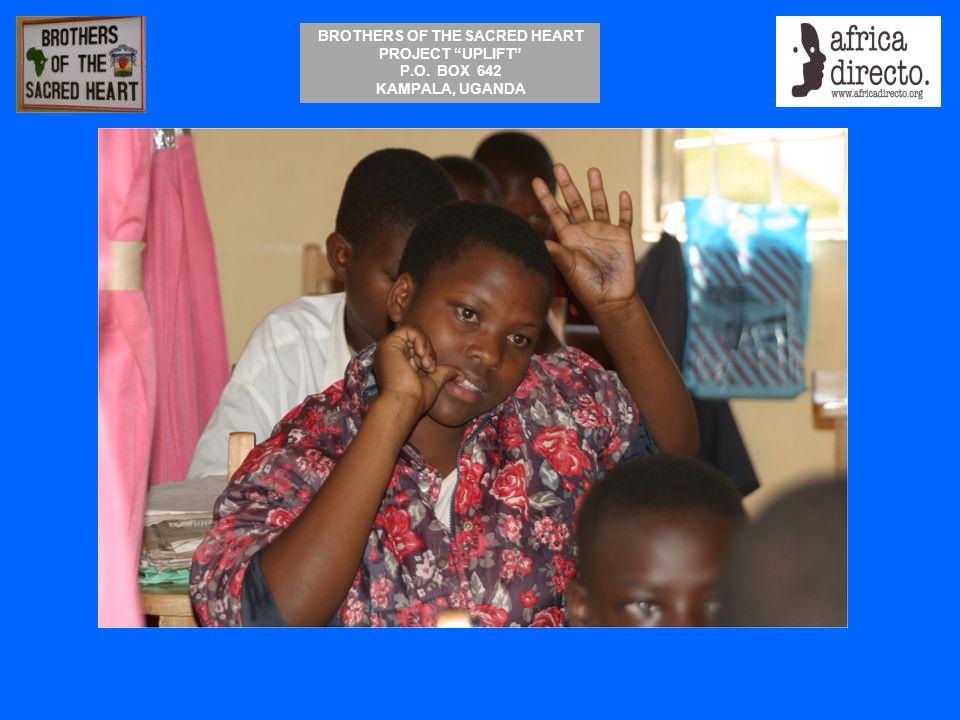 "BROTHERS OF THE SACRED HEART PROJECT ""UPLIFT"" P.O. BOX 642 KAMPALA, UGANDA"