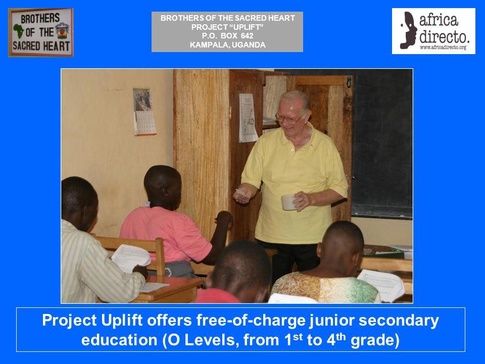 BROTHERS OF THE SACRED HEART PROJECT UPLIFT P.O. BOX 642 KAMPALA, UGANDA