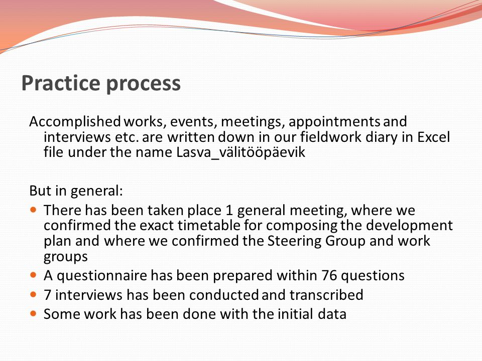 Practice process Accomplished works, events, meetings, appointments and interviews etc.