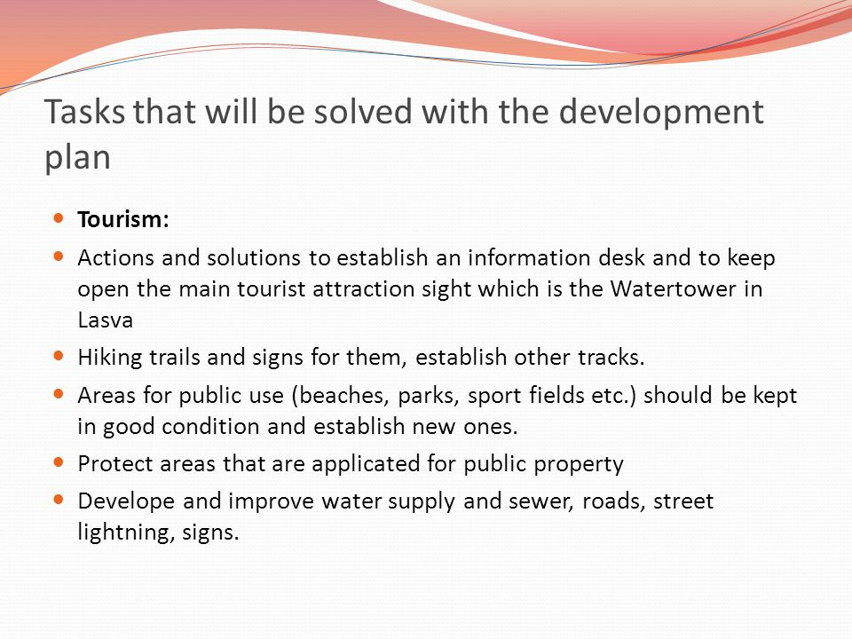 Tasks that will be solved with the development plan Tourism: Actions and solutions to establish an information desk and to keep open the main tourist attraction sight which is the Watertower in Lasva Hiking trails and signs for them, establish other tracks.