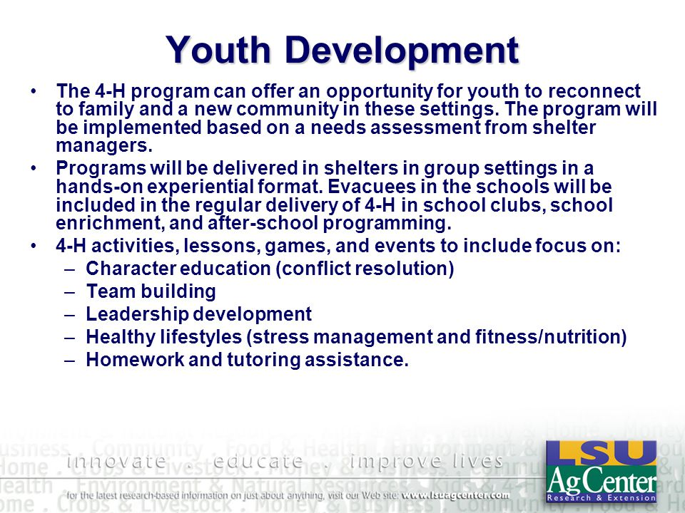 Youth Development The 4-H program can offer an opportunity for youth to reconnect to family and a new community in these settings.
