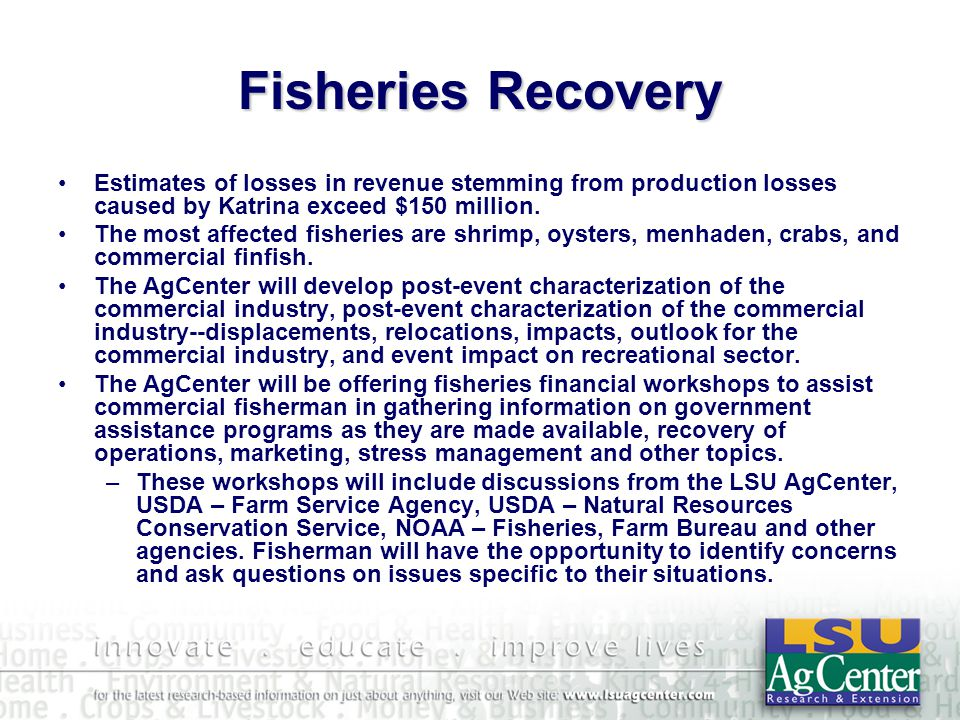 Fisheries Recovery Estimates of losses in revenue stemming from production losses caused by Katrina exceed $150 million.