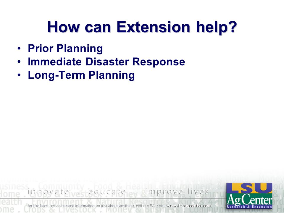 How can Extension help? Prior Planning Immediate Disaster Response Long-Term Planning