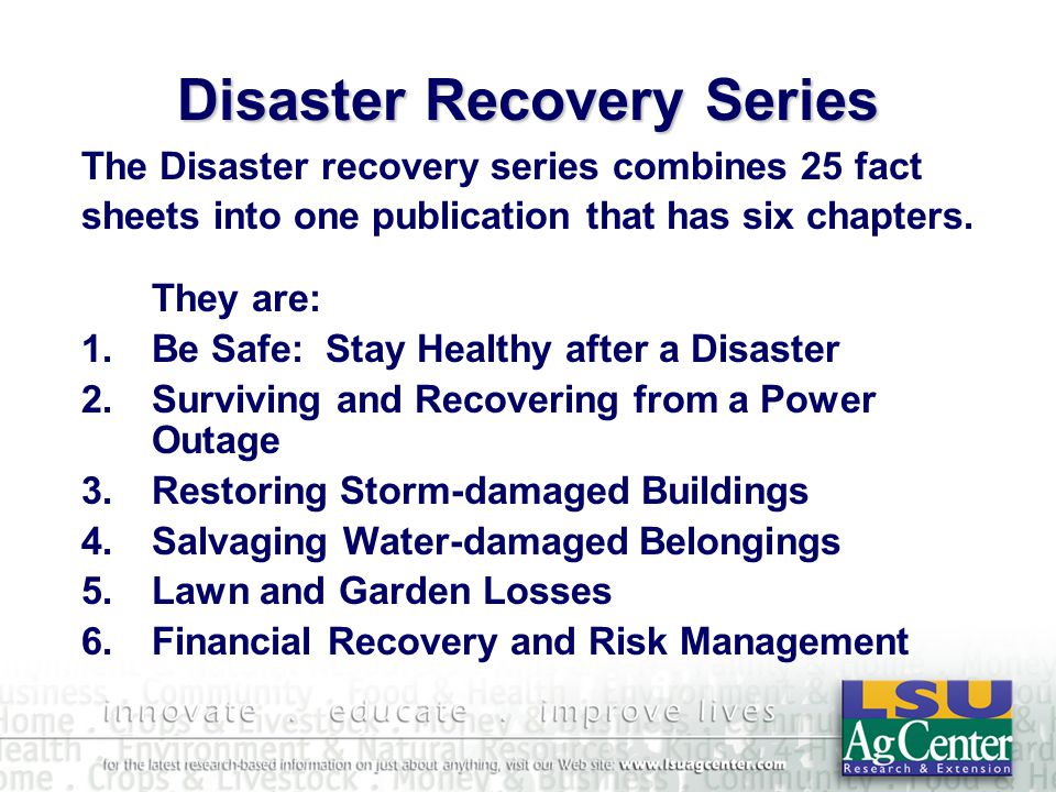 Disaster Recovery Series The Disaster recovery series combines 25 fact sheets into one publication that has six chapters.