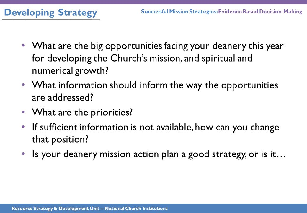 Developing Strategy Resource Strategy & Development Unit – National Church Institutions What are the big opportunities facing your deanery this year f