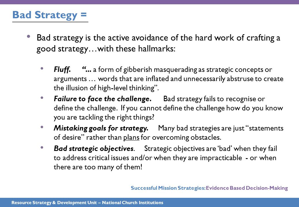 Bad Strategy = Resource Strategy & Development Unit – National Church Institutions Bad strategy is the active avoidance of the hard work of crafting a