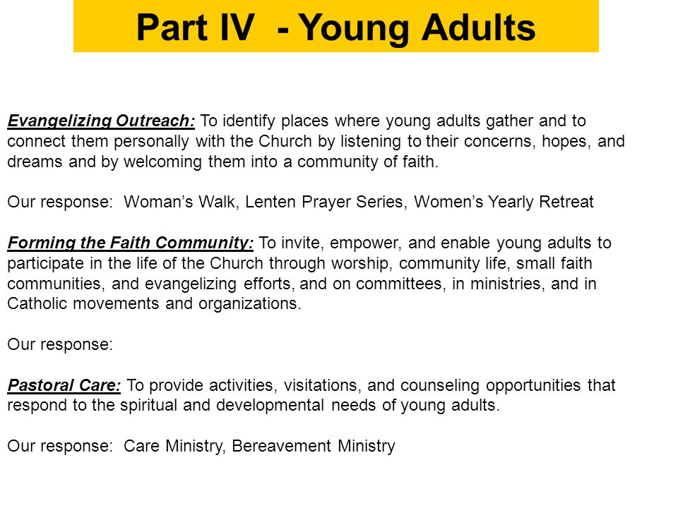 Evangelizing Outreach: To identify places where young adults gather and to connect them personally with the Church by listening to their concerns, hopes, and dreams and by welcoming them into a community of faith.