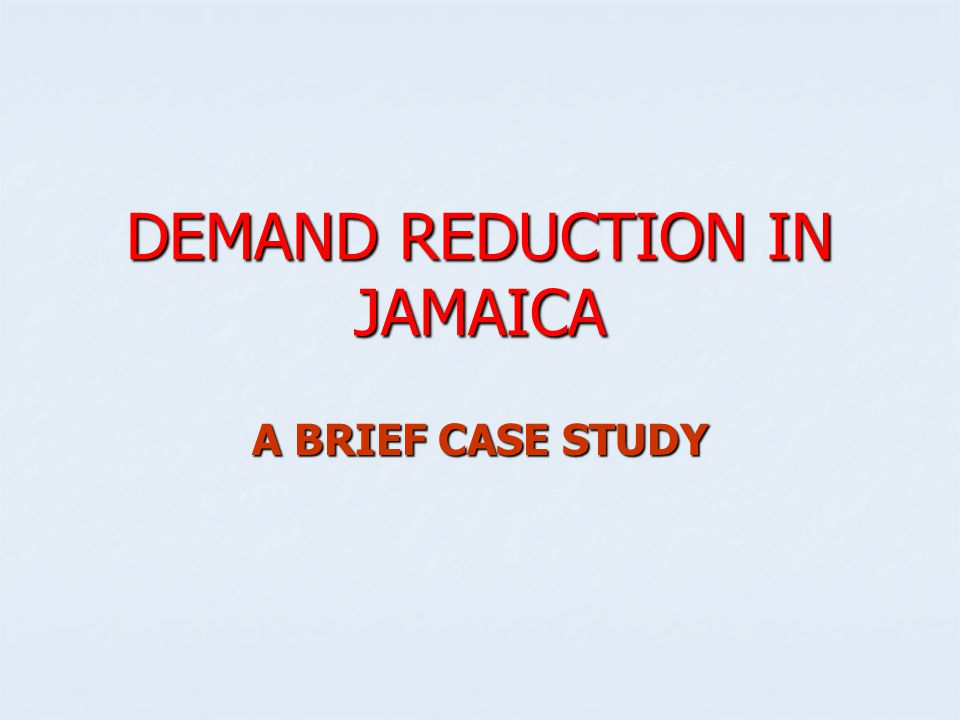DEMAND REDUCTION IN JAMAICA A BRIEF CASE STUDY