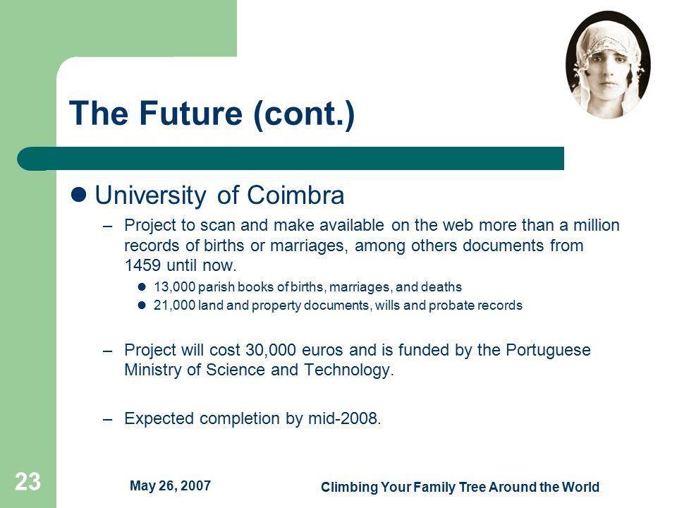 May 26, 2007 Climbing Your Family Tree Around the World 23 The Future (cont.) University of Coimbra –Project to scan and make available on the web more than a million records of births or marriages, among others documents from 1459 until now.