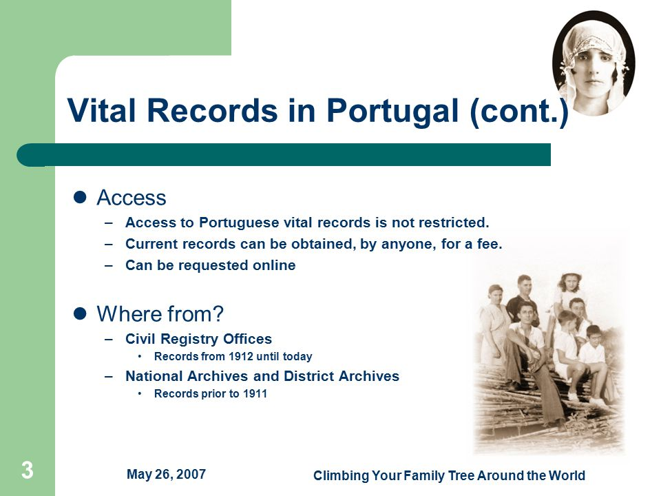 May 26, 2007 Climbing Your Family Tree Around the World 3 Vital Records in Portugal (cont.) Access –Access to Portuguese vital records is not restricted.