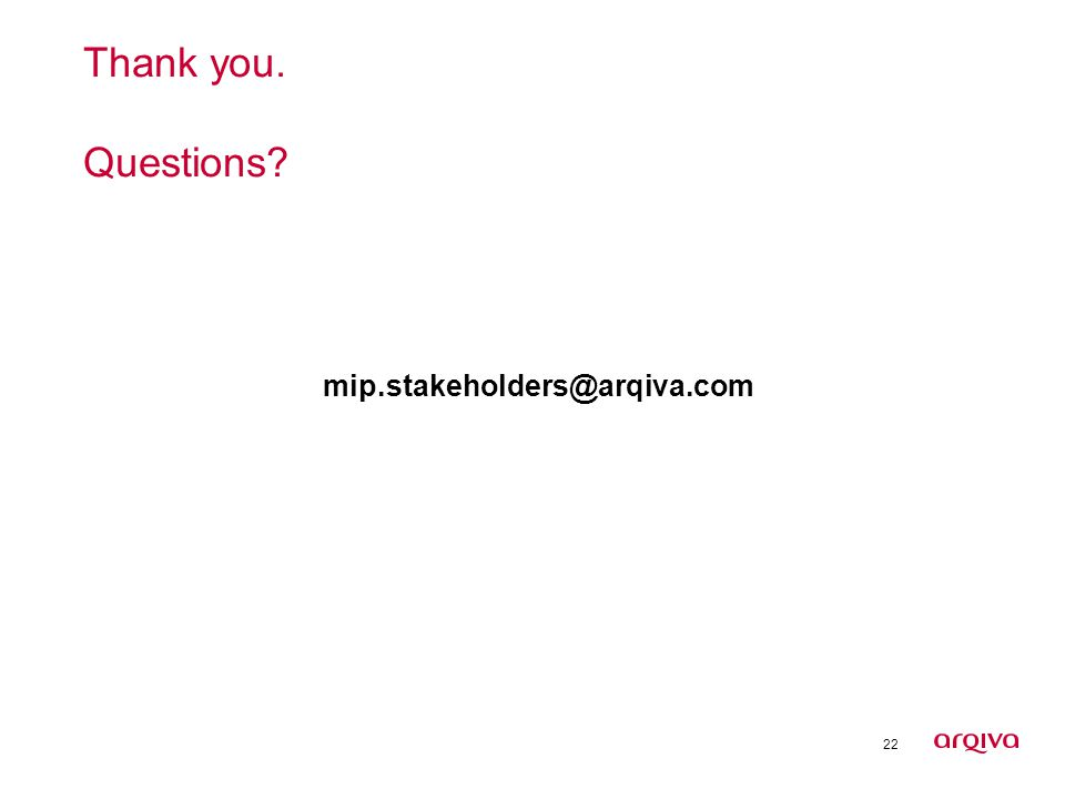 22 Thank you. Questions? mip.stakeholders@arqiva.com