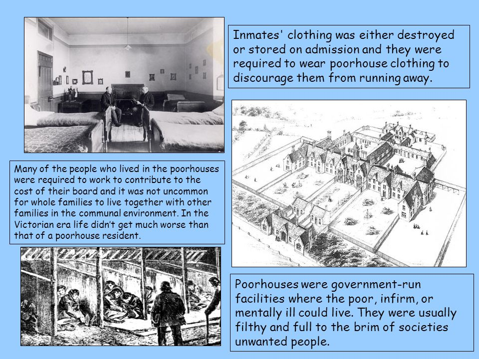 Inmates clothing was either destroyed or stored on admission and they were required to wear poorhouse clothing to discourage them from running away.
