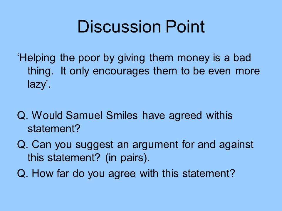 Discussion Point 'Helping the poor by giving them money is a bad thing.