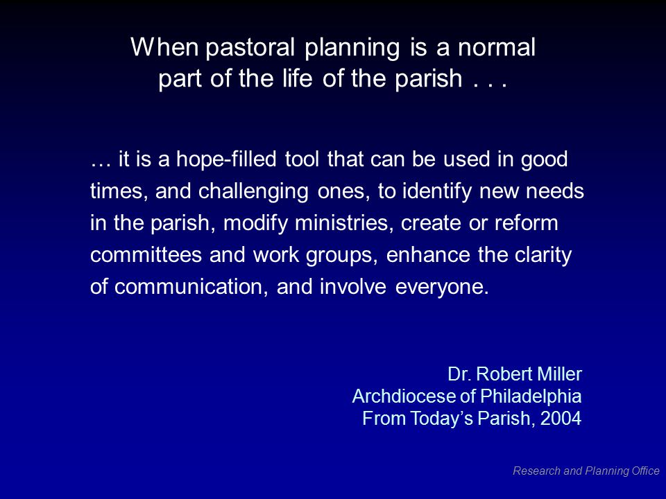 Research and Planning Office When pastoral planning is a normal part of the life of the parish...