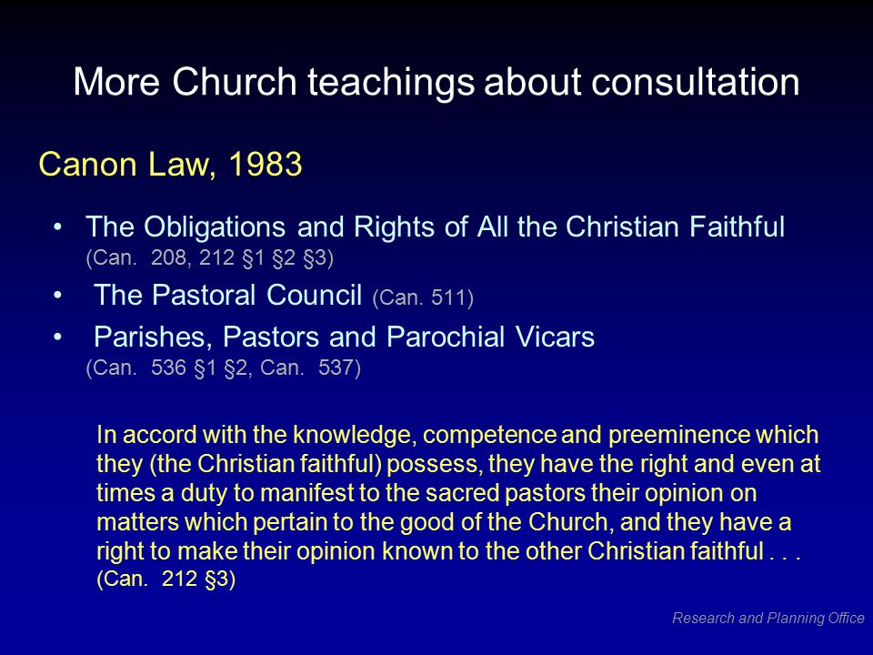 Research and Planning Office More Church teachings about consultation The Obligations and Rights of All the Christian Faithful (Can.