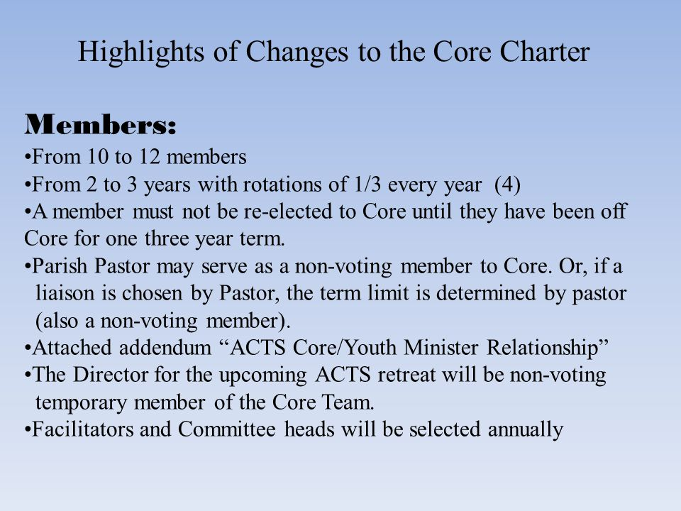 Highlights of Changes to the Core Charter Members: From 10 to 12 members From 2 to 3 years with rotations of 1/3 every year (4) A member must not be re-elected to Core until they have been off Core for one three year term.