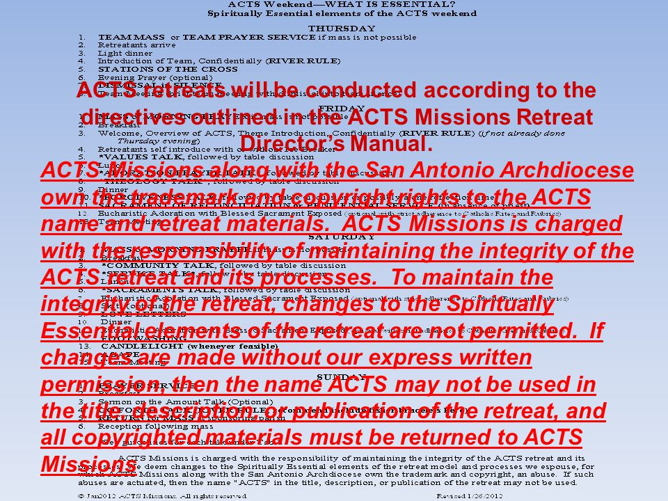 ACTS retreats will be conducted according to the directives outlined in the ACTS Missions Retreat Director's Manual.