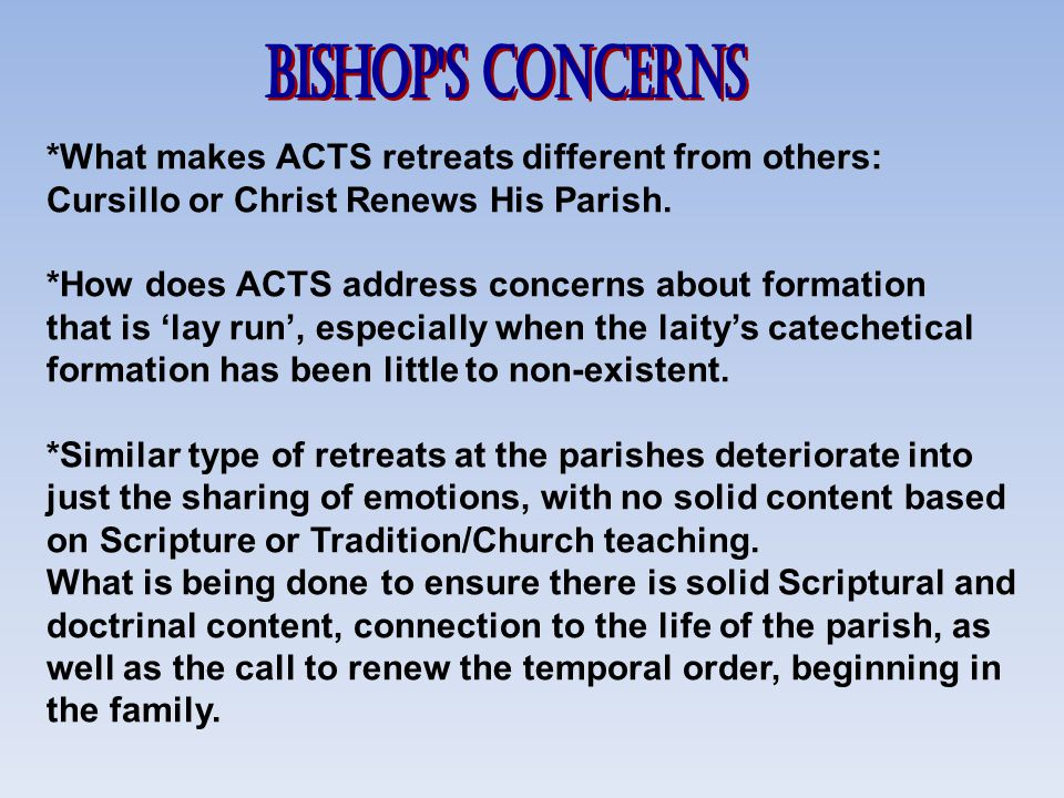 *What makes ACTS retreats different from others: Cursillo or Christ Renews His Parish. *How does ACTS address concerns about formation that is 'lay ru