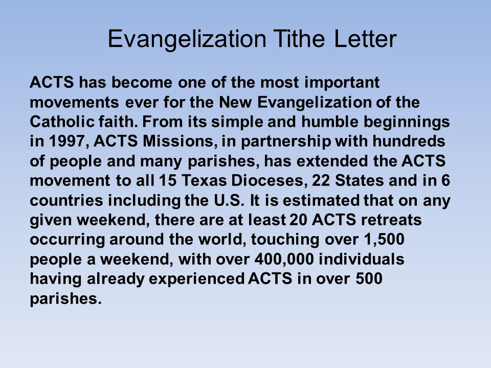 Evangelization Tithe Letter ACTS has become one of the most important movements ever for the New Evangelization of the Catholic faith. From its simple