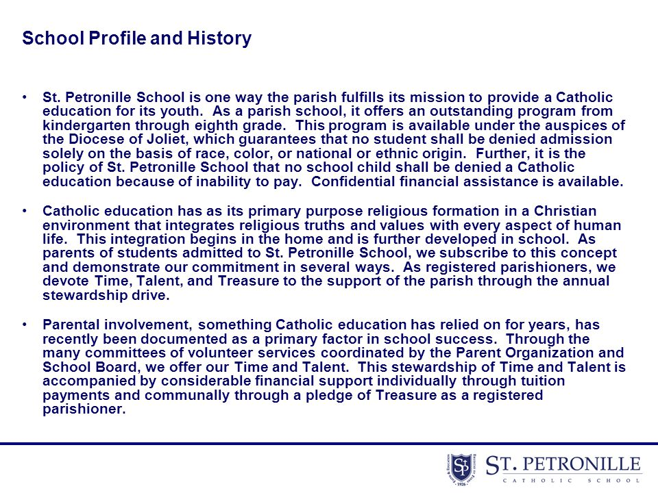 School Profile and History St. Petronille School is one way the parish fulfills its mission to provide a Catholic education for its youth. As a parish