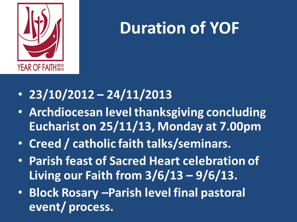 Duration of YOF 23/10/2012 – 24/11/2013 Archdiocesan level thanksgiving concluding Eucharist on 25/11/13, Monday at 7.00pm Creed / catholic faith talks/seminars.