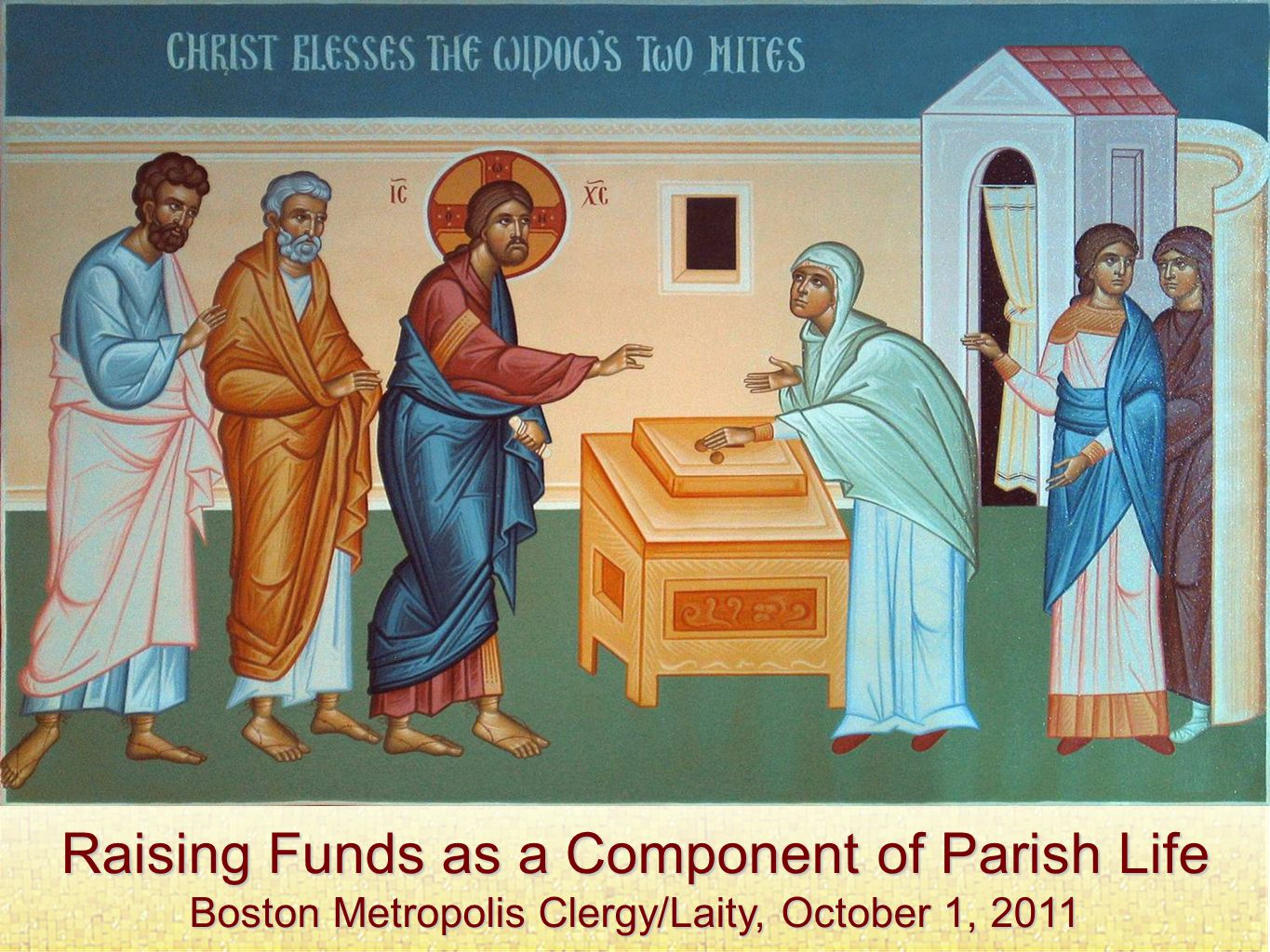 Raising Funds as a Component of Parish Life Boston Metropolis Clergy/Laity, October 1, 2011