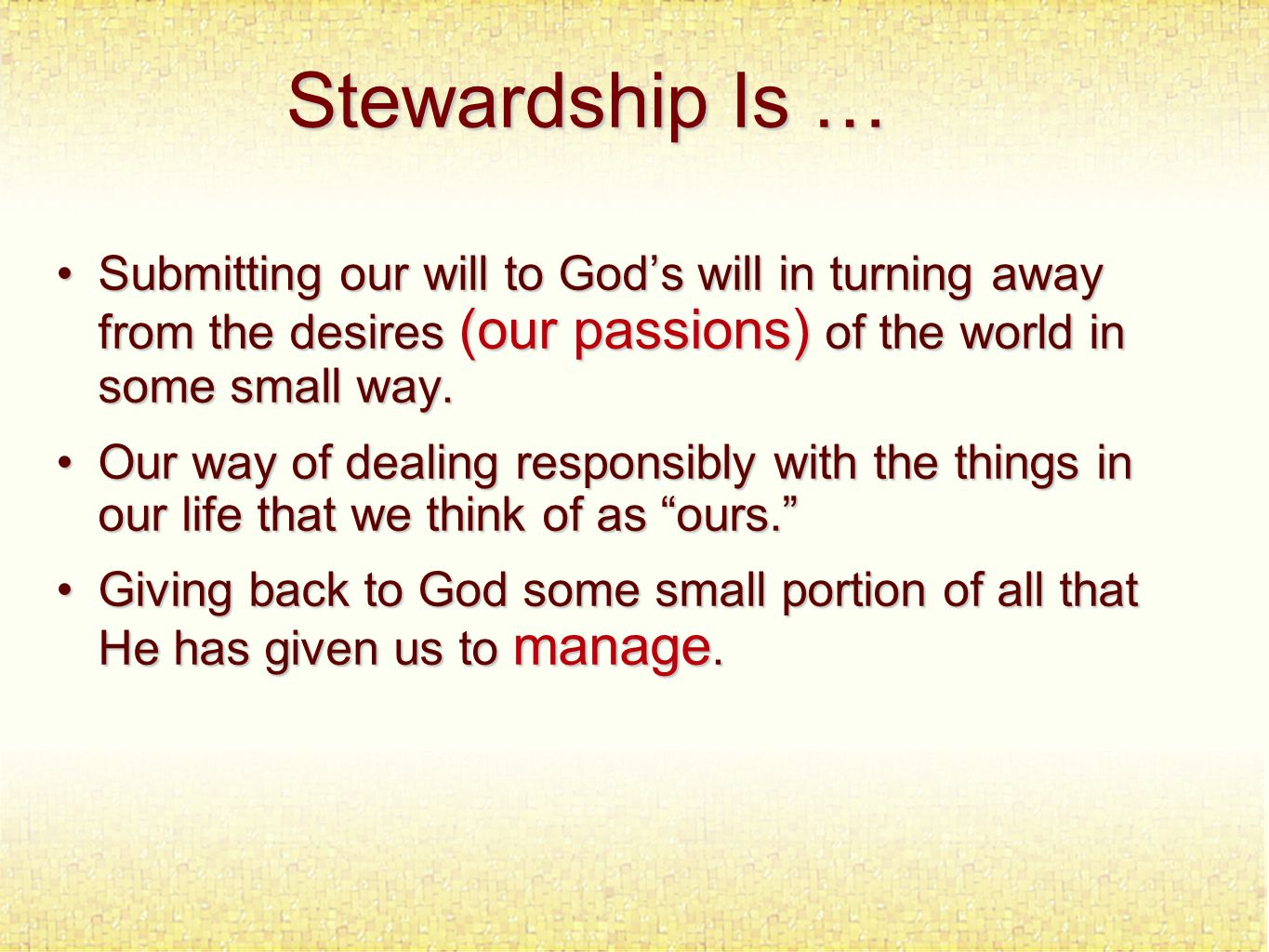 Stewardship Is … Submitting our will to God's will in turning away from the desires (our passions) of the world in some small way.Submitting our will to God's will in turning away from the desires (our passions) of the world in some small way.