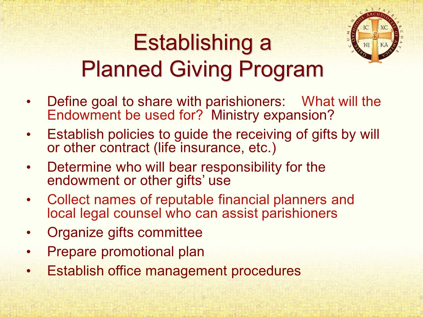 Establishing a Planned Giving Program Define goal to share with parishioners: What will the Endowment be used for.