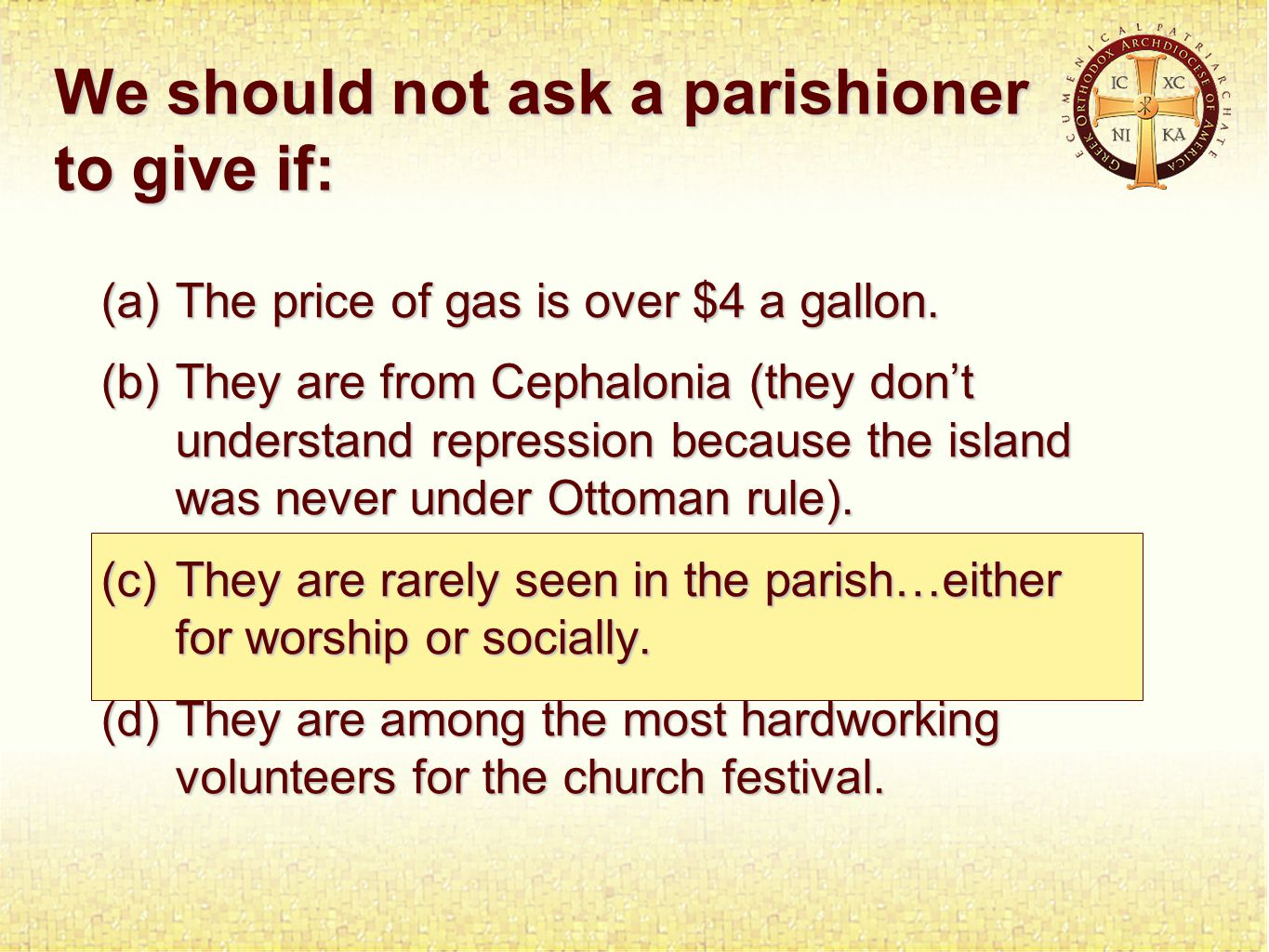 We should not ask a parishioner to give if: (a)The price of gas is over $4 a gallon.