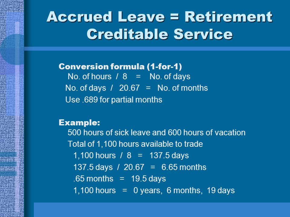 Accrued Leave = Retirement Creditable Service Conversion formula (1-for-1) No.