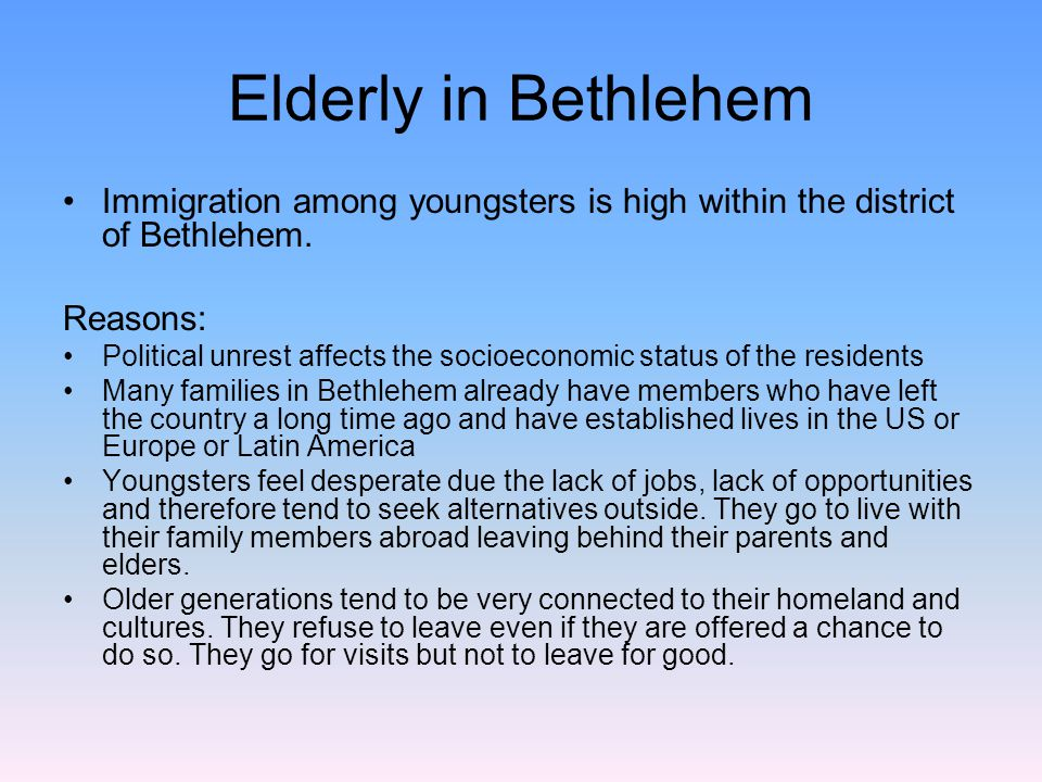 Elderly in Bethlehem Immigration among youngsters is high within the district of Bethlehem.
