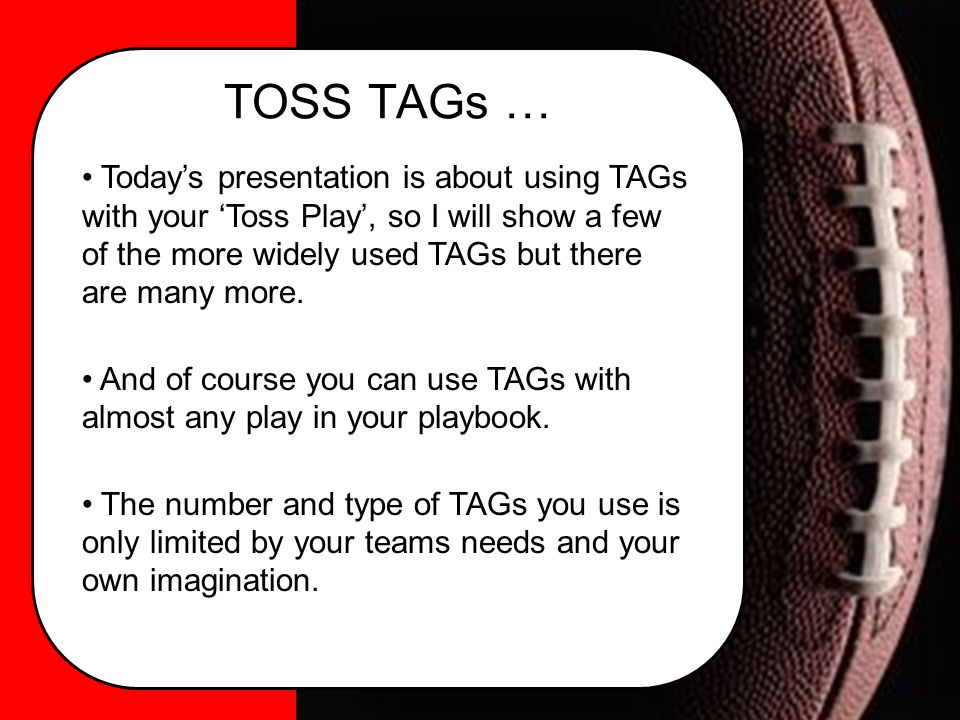 TOSS TAGs … Today's presentation is about using TAGs with your 'Toss Play', so I will show a few of the more widely used TAGs but there are many more.