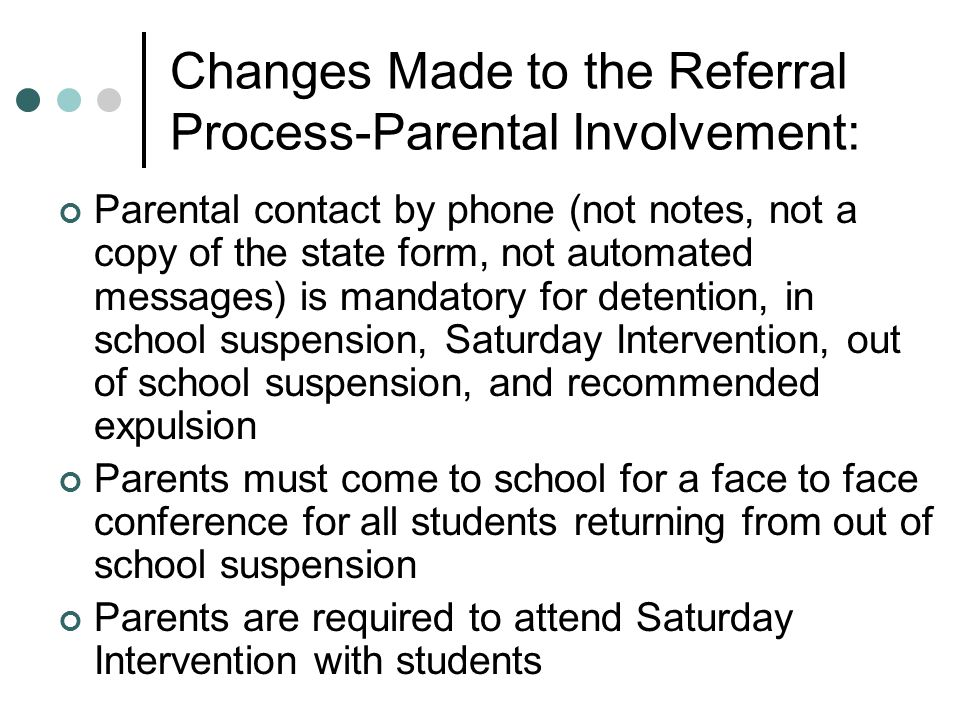 Changes Made to the Referral Process-Parental Involvement: Parental contact by phone (not notes, not a copy of the state form, not automated messages)