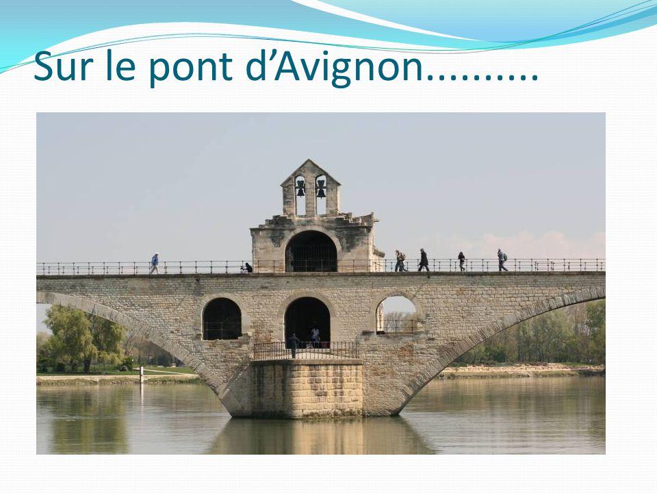 Sur le pont d'Avignon..........
