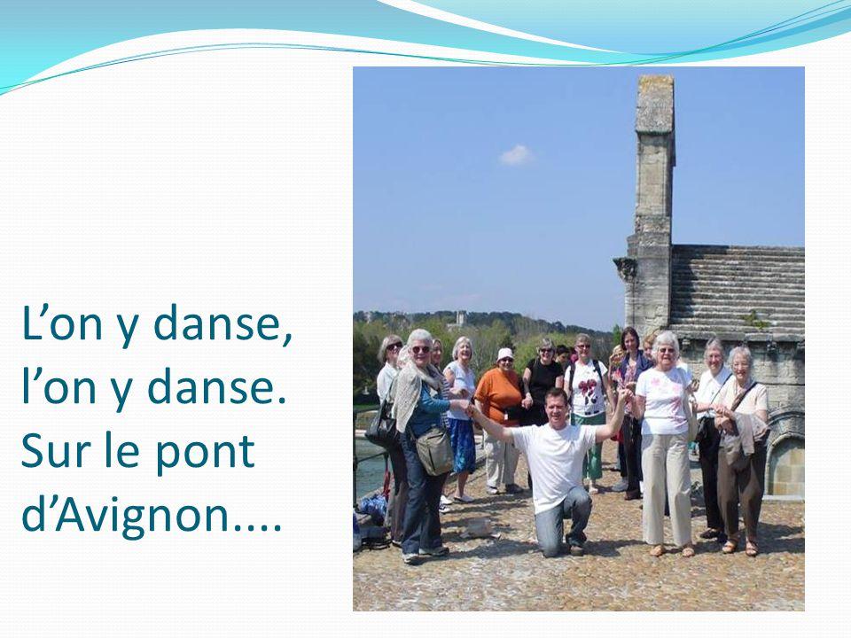 L'on y danse, l'on y danse. Sur le pont d'Avignon....