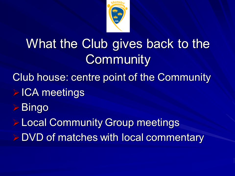 What the Club gives back to the Community Club house: centre point of the Community  ICA meetings  Bingo  Local Community Group meetings  DVD of matches with local commentary