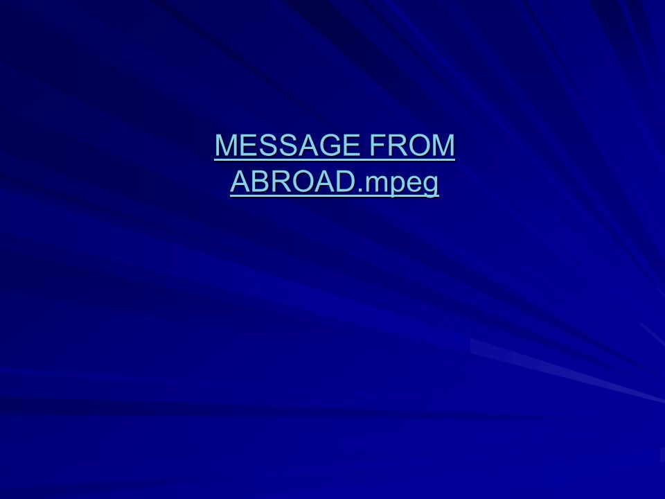 MESSAGE FROM ABROAD.mpeg MESSAGE FROM ABROAD.mpeg