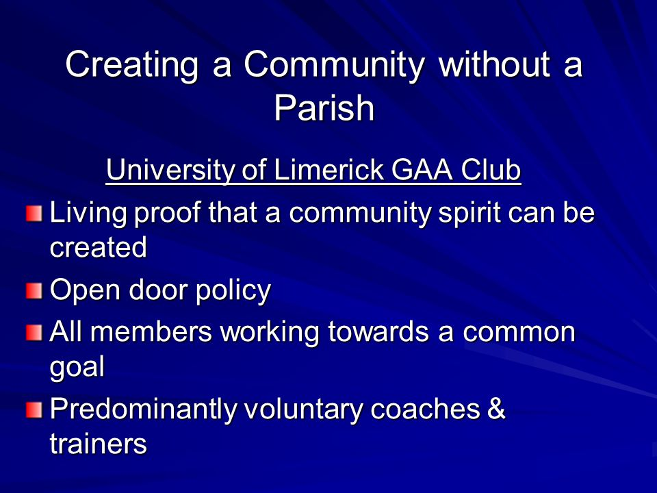 Creating a Community without a Parish University of Limerick GAA Club Living proof that a community spirit can be created Open door policy All members