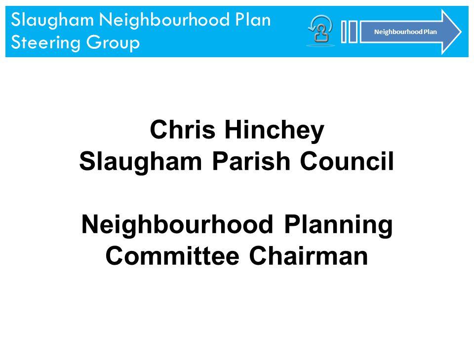 Slaugham Neighbourhood Plan Steering Group Neighbourhood Plan Slaugham Neighbourhood Plan Steering Group Neighbourhood Plan Chris Hinchey Slaugham Parish Council Neighbourhood Planning Committee Chairman