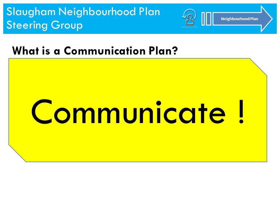 Slaugham Neighbourhood Plan Steering Group Neighbourhood Plan Slaugham Neighbourhood Plan Steering Group Neighbourhood Plan What is a Communication Plan.