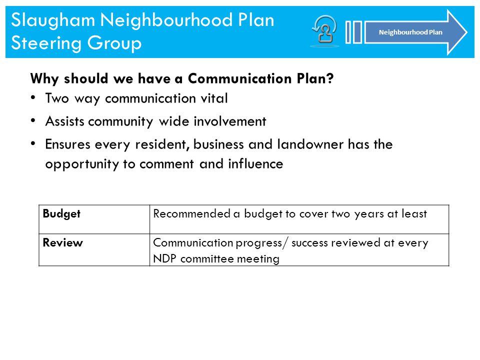 Slaugham Neighbourhood Plan Steering Group Neighbourhood Plan Slaugham Neighbourhood Plan Steering Group Neighbourhood Plan Why should we have a Communication Plan.