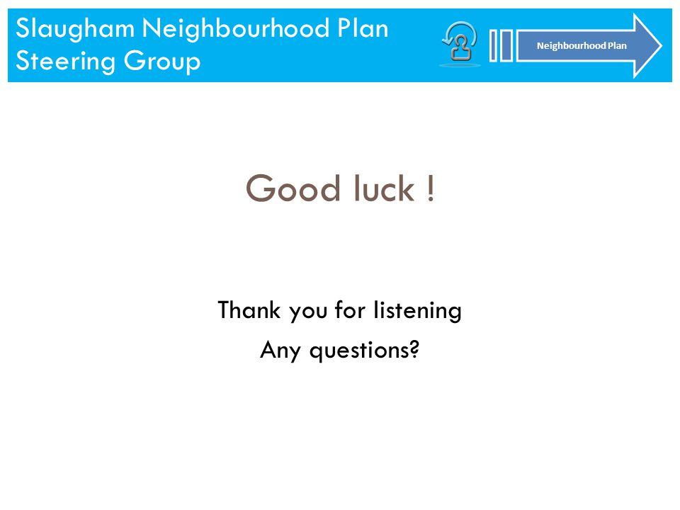 Slaugham Neighbourhood Plan Steering Group Neighbourhood Plan Slaugham Neighbourhood Plan Steering Group Neighbourhood Plan Good luck .