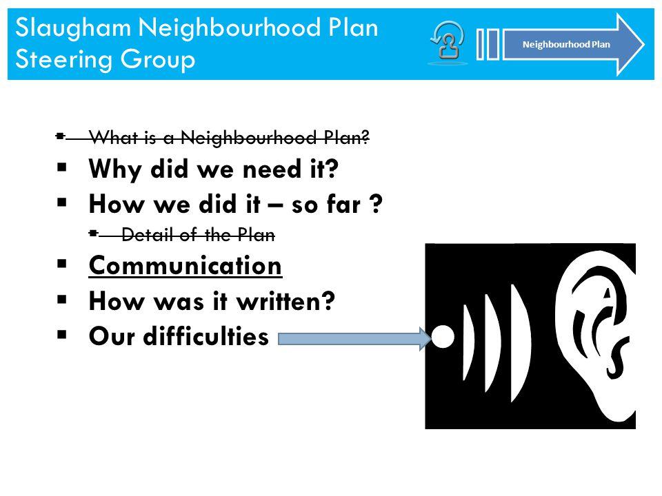 Slaugham Neighbourhood Plan Steering Group Neighbourhood Plan Slaugham Neighbourhood Plan Steering Group Neighbourhood Plan  What is a Neighbourhood Plan.