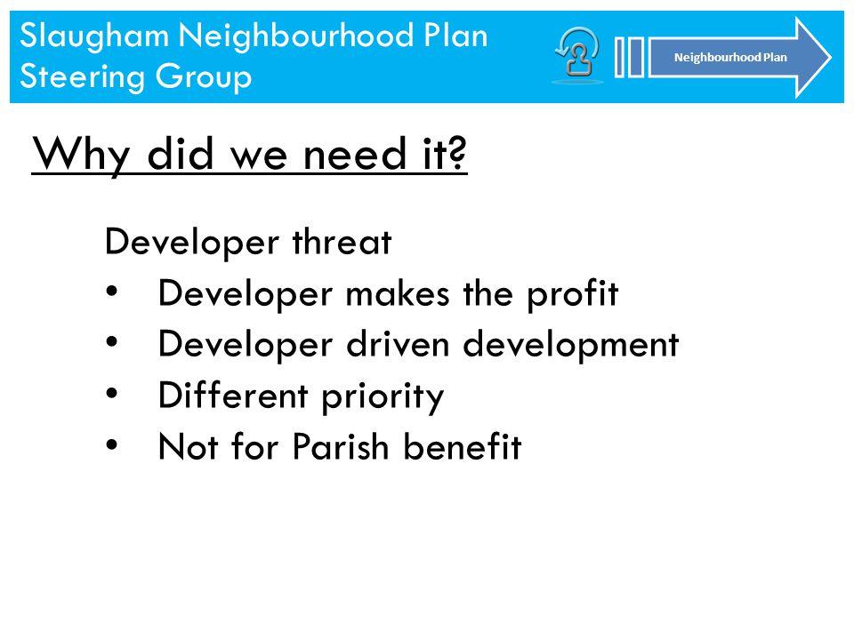 Slaugham Neighbourhood Plan Steering Group Neighbourhood Plan Slaugham Neighbourhood Plan Steering Group Neighbourhood Plan Why did we need it.