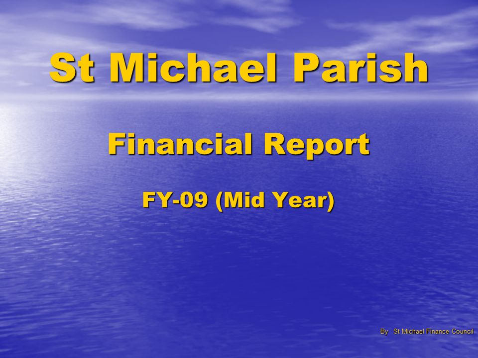St Michael Parish Financial Report FY-09 (Mid Year) By St Michael Finance Council