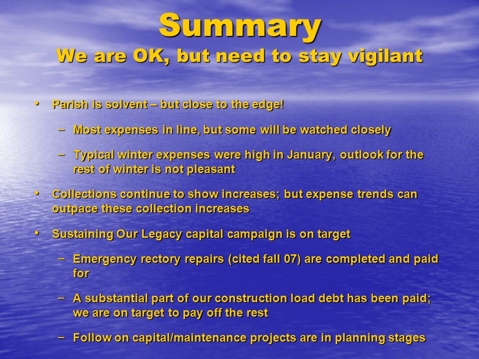 Summary We are OK, but need to stay vigilant Parish is solvent – but close to the edge.