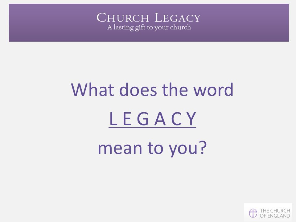 What does the word L E G A C Y mean to you?