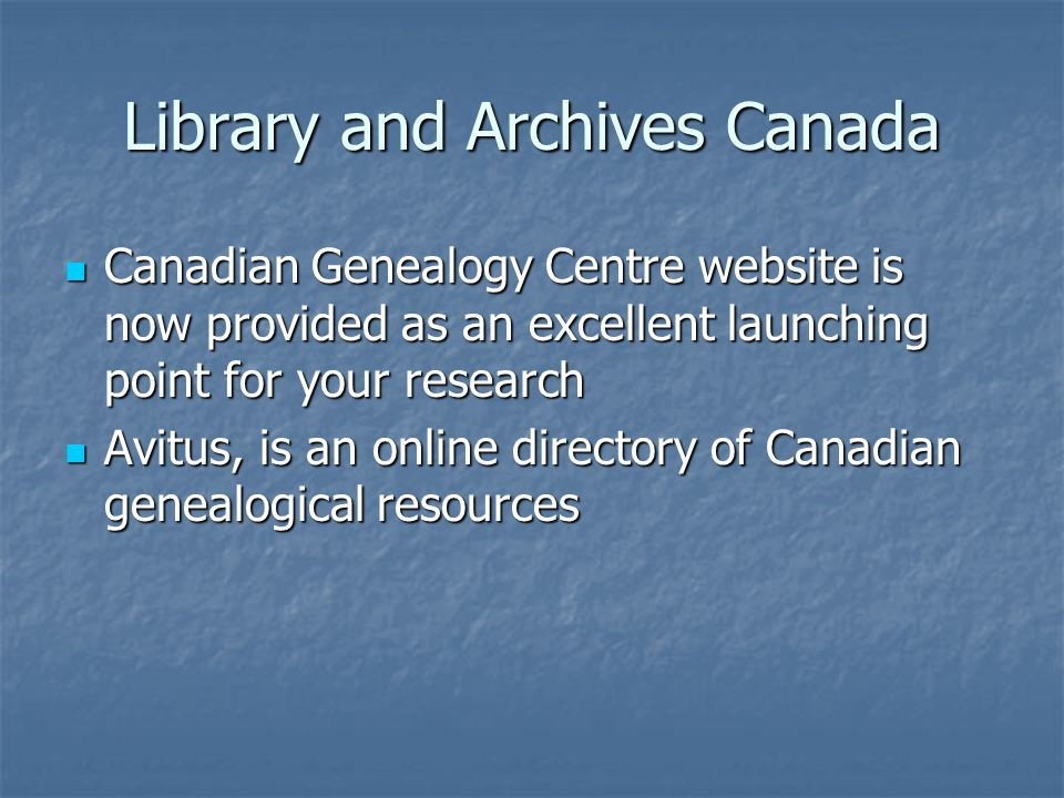 Library and Archives Canada Canadian Genealogy Centre website is now provided as an excellent launching point for your research Canadian Genealogy Centre website is now provided as an excellent launching point for your research Avitus, is an online directory of Canadian genealogical resources Avitus, is an online directory of Canadian genealogical resources