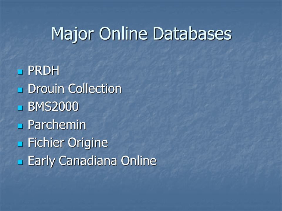Major Online Databases PRDH PRDH Drouin Collection Drouin Collection BMS2000 BMS2000 Parchemin Parchemin Fichier Origine Fichier Origine Early Canadiana Online Early Canadiana Online