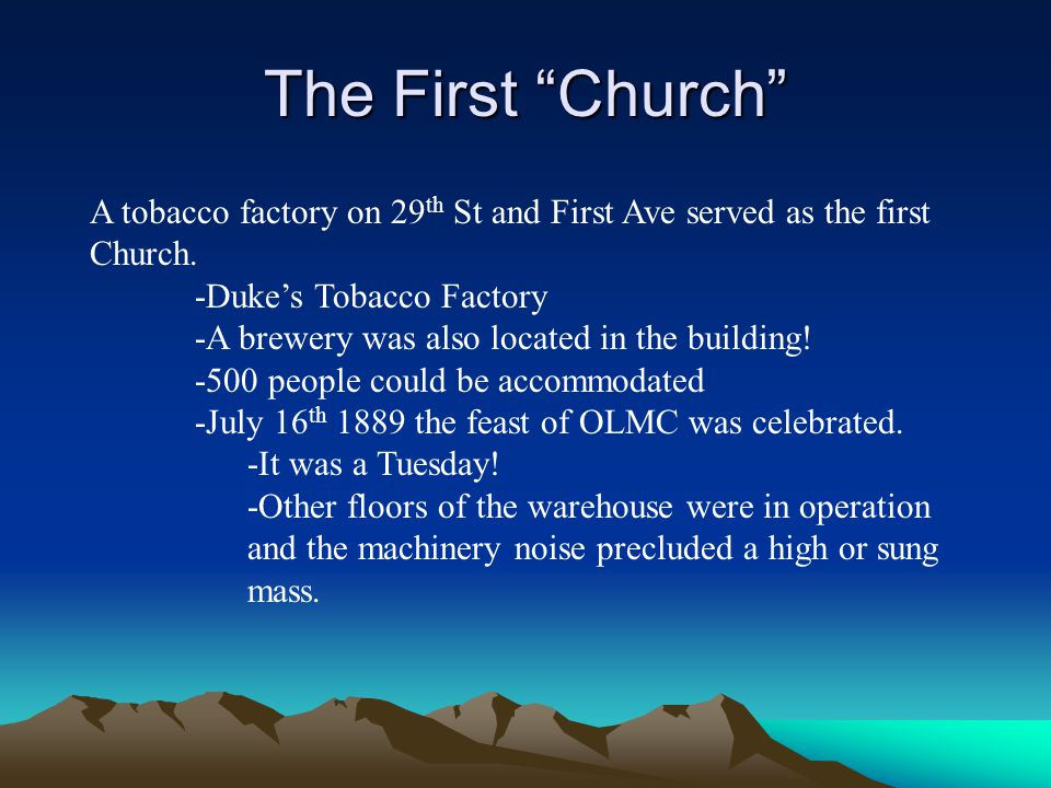 "The First ""Church"" A tobacco factory on 29 th St and First Ave served as the first Church. -Duke's Tobacco Factory -A brewery was also located in the"